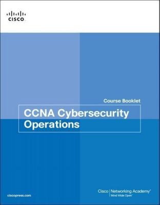 CCNA Cybersecurity Operations Course Booklet, Cisco Networking Academy