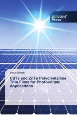 CdTe and ZnTe Polycrystalline Thin Films for Photovoltaic Applications, Barun Ghosh