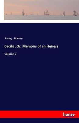 Cecilia; Or, Memoirs of an Heiress, Fanny Burney
