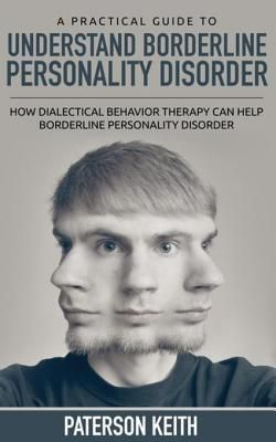 Cedric DUFAY: A Practical Guide to Understand Borderline Personality Disorder, Paterson Keith