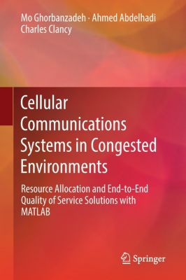 Cellular Communications Systems in Congested Environments, Mo Ghorbanzadeh, Ahmed Abdelhadi, Charles Clancy