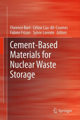 Cement-Based Materials for Nuclear Waste Storage, Sylvie Lorente, Florence Bart, Céline Cau-di-Coumes, Fabien Frizon