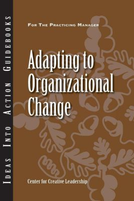 Center for Creative Leadership Press: Adapting to Organizational Change, Edward Marshall, David Dinwoodie, Bertrand Sereno, Jim Shields, Russ McCallian, Sophia Zhao