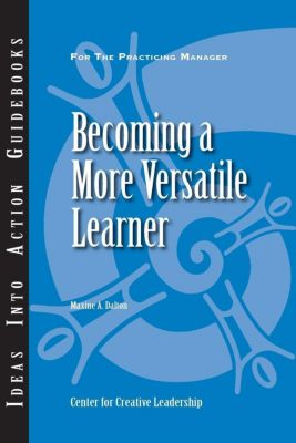 Center for Creative Leadership Press: Becoming a More Versatile Learner, Maxine Dalton