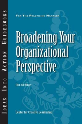 Center for Creative Leadership Press: Broadening Your Organizational Perspective, Ellen van Velsor