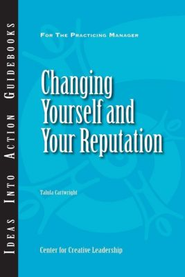 Center for Creative Leadership Press: Changing Yourself and Your Reputation, Talula Cartwright