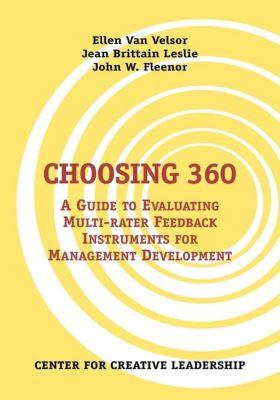 Center for Creative Leadership Press: Choosing 360: A Guide to Evaluating Multi-rater Feedback Instruments for Management Development, Jean Brittain Leslie, Ellen van Velsor, John Fleenor