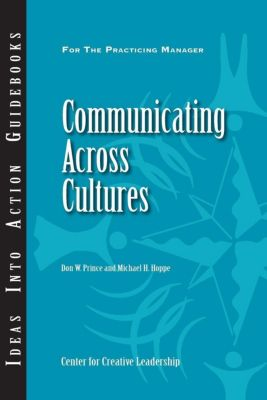 Center for Creative Leadership Press: Communicating Across Cultures, Michael Hoppe, Don Prince