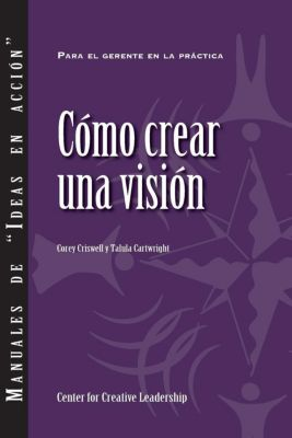 Center for Creative Leadership Press: Creating a Vision (Spanish), Talula Cartwright, Corey Criswell