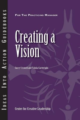 Center for Creative Leadership Press: Creating a Vision, Talula Cartwright, Corey Criswell