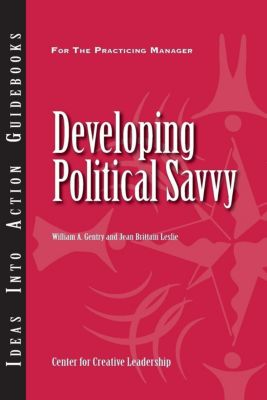 Center for Creative Leadership Press: Developing Political Savvy, Jean Brittain Leslie, William Gentry