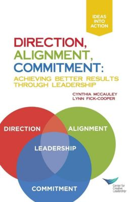 Center for Creative Leadership Press: Direction, Alignment, Commitment: Achieving Better Results Through Leadership, Cynthia D McCauley, Lynn Fick Cooper
