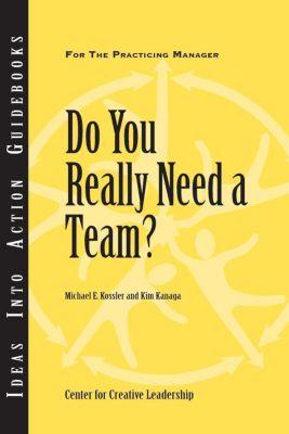 Center for Creative Leadership Press: Do You Really Need a Team?, Kim Kanaga, Michael Kossler
