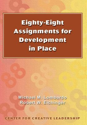 Center for Creative Leadership Press: Eighty-Eight Assignments for Development in Place, Michael Lombardo, Robert Eichinger
