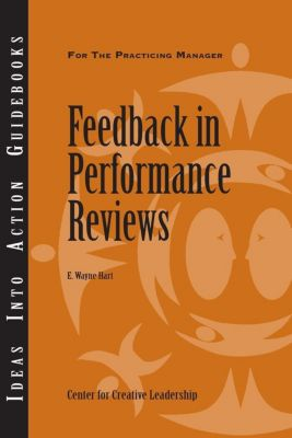 Center for Creative Leadership Press: Feedback in Performance Reviews, E. Wayne Hart