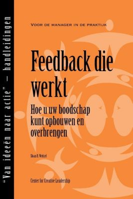 Center for Creative Leadership Press: Feedback That Works: How to Build and Deliver Your Message (Dutch), Sloan Weitzel