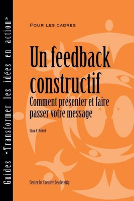 Center for Creative Leadership Press: Feedback That Works: How to Build and Deliver Your Message (French), Sloan Weitzel