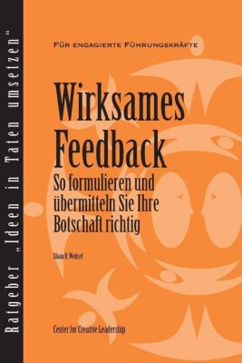 Center for Creative Leadership Press: Feedback That Works: How to Build and Deliver Your Message (German), Sloan Weitzel