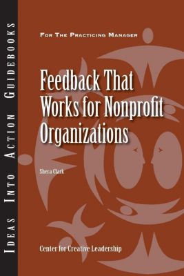 Center for Creative Leadership Press: Feedback That Works for Nonprofit Organizations, Shera Clark