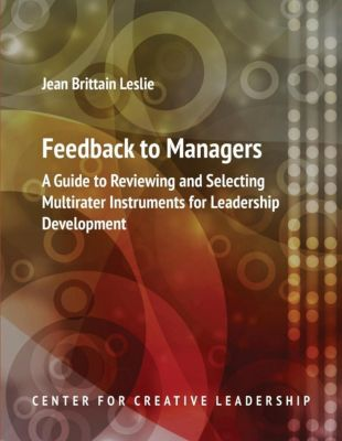 Center for Creative Leadership Press: Feedback to Managers: A Guide to Reviewing and Selecting Multirater Instruments for Leadership Development 4th Edition, Jean Brittain Leslie