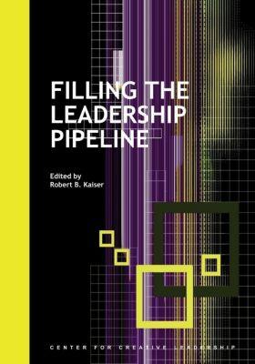 Center for Creative Leadership Press: Filling the Leadership Pipeline, Robert B. Kaiser