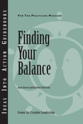 Center for Creative Leadership Press: Finding Your Balance, Gordon Patterson, Joan Gurvis