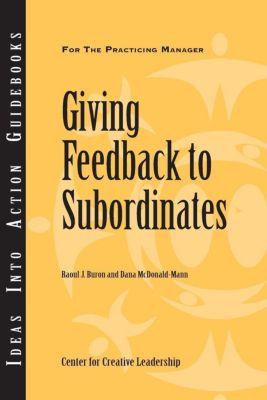 Center for Creative Leadership Press: Giving Feedback to Subordinates, Dana McDonald-Mann, Raoul Buron