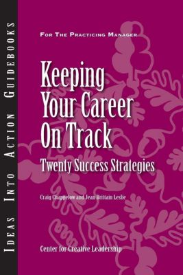 Center for Creative Leadership Press: Keeping Your Career on Track: Twenty Success Strategies, Craig Chappelow, Jean Brittain Leslie