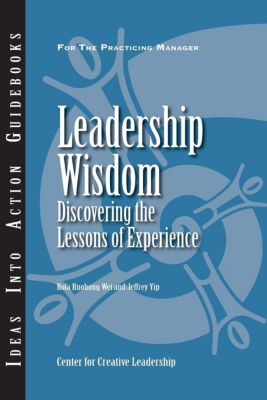 Center for Creative Leadership Press: Leadership Wisdom: Discovering the Lessons of Experience, Jeffrey Yip, Rola Ruohong Wei
