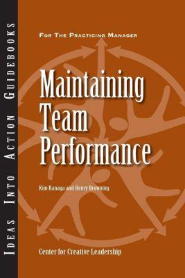 Center for Creative Leadership Press: Maintaining Team Performance, Henry Browning, Kim Kanaga