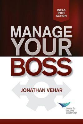 Center for Creative Leadership Press: Manage Your Boss, Jonathan Vehar