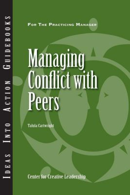 Center for Creative Leadership Press: Managing Conflict with Peers, Talula Cartwright