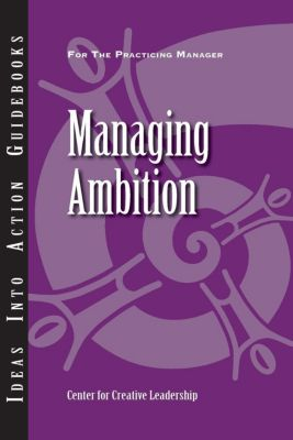 Center for Creative Leadership Press: Managing Ambition, Craig Chappelow, Lynn Miller, Doug Riddle, Bertrand Sereno, Anand Chandrasekar, Kim Leahy