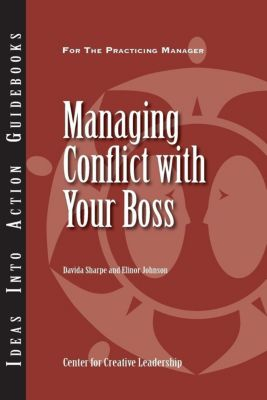 Center for Creative Leadership Press: Managing Conflict with Your Boss, Davida Sharpe, Elinor Johnson