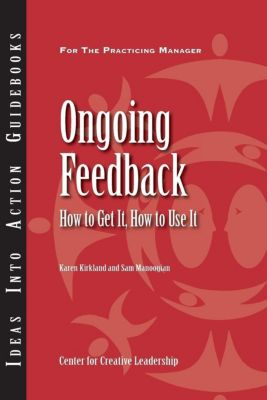 Center for Creative Leadership Press: Ongoing Feedback: How To Get It, How To Use It, Karen Kirkland, Sam Manoogian