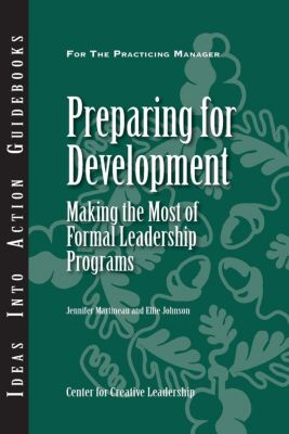 Center for Creative Leadership Press: Preparing for Development: Making the Most of Formal Leadership Programs, Ellie Johnson, Jennifer Martineau