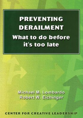 Center for Creative Leadership Press: Preventing Derailment: What To Do Before It's Too Late, Michael Lombardo, Robert Eichinger