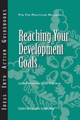 Center for Creative Leadership Press: Reaching Your Development Goals, Cynthia McCauley, Jennifer Martineau