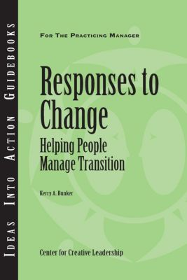 Center for Creative Leadership Press: Responses to Change: Helping People Manage Transition, Kerry Bunker