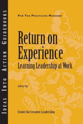 Center for Creative Leadership Press: Return on Experience: Learning Leadership at Work, Jeffrey Yip