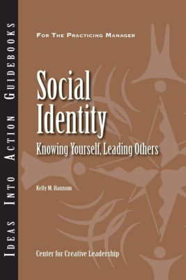 Center for Creative Leadership Press: Social Identity: Knowing Yourself, Leading Others, Kelly Hannum