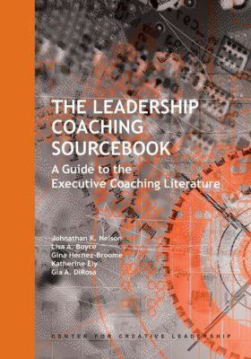 Center for Creative Leadership Press: The Leadership Coaching Sourcebook: A Guide to the Executive Coaching Literature, Jonathan Nelson, Lisa Boyce, Gia A. DiRosa, Gina Hernaz-Broome, Katherine Ely