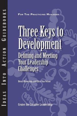 Center for Creative Leadership Press: Three Keys to Development: Defining and Meeting Your Leadership Challenges, Henry Browning, Ellen van Velsor