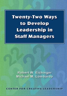Center for Creative Leadership Press: Twenty-Two Ways to Develop Leadership in Staff Managers, Michael Lombardo, Robert Eichinger