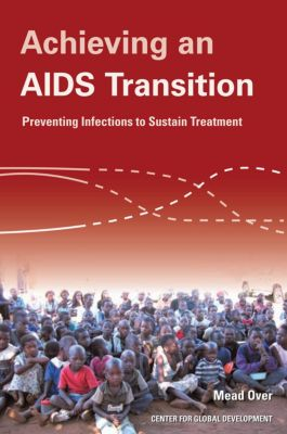 Center for Global Development: Achieving an AIDS Transition, Mead Over