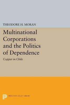 Center for International Affairs, Harvard University: Multinational Corporations and the Politics of Dependence, Theodore H. Moran