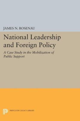 Center for International Studies, Princeton University: National Leadership and Foreign Policy, James N. Rosenau