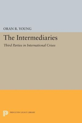 Center for International Studies, Princeton University: The Intermediaries, Oran R. Young