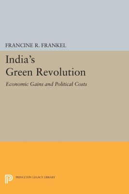 Center for International Studies, Princeton University: India's Green Revolution, Francine R. Frankel