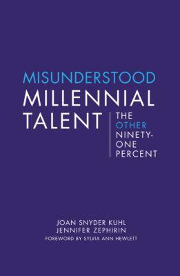 Center for Talent Innovation: Misunderstood Millennial Talent, Joan Snyder Kuhl, Jennifer Zephirin